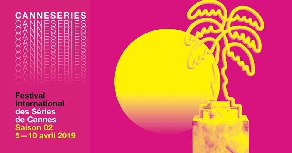 Cannes en Séries 5-10 avril 2019